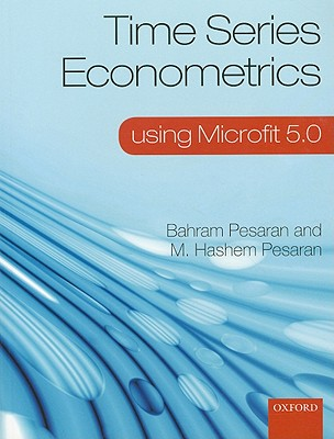 Time Series Econometrics Using Microfit 5.0 By Pesaran, Bahram/ Pesaran, M. Hashem