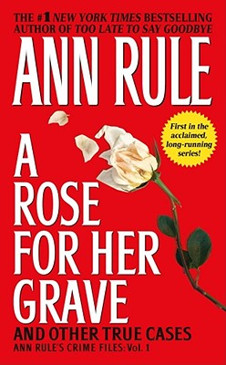 A Rose for Her Grave and Other True Cases By Rule, Ann