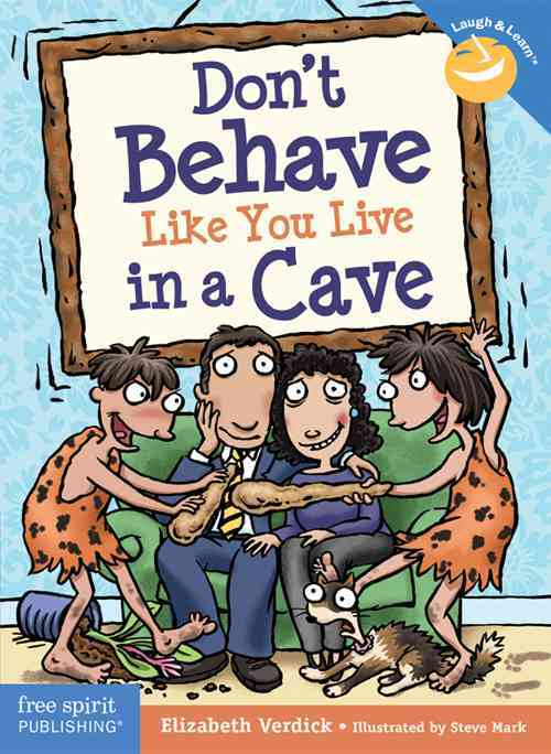 Don't Behave Like You Live in a Cave By Verdick, Elizabeth/ Mark, Steve (ILT)